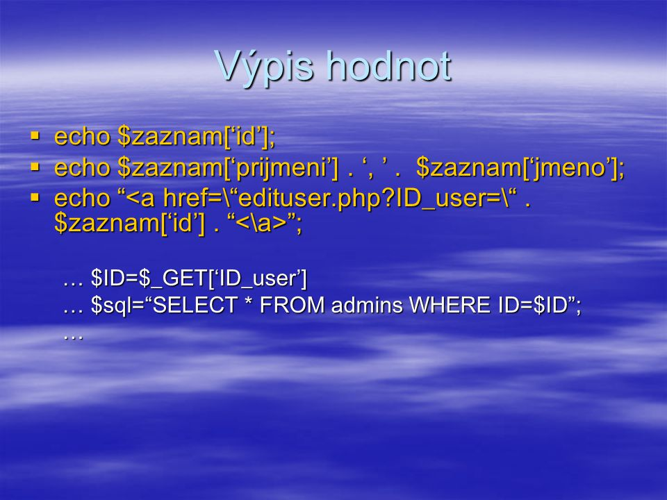 Výpis hodnot echo $zaznam['id'];